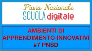 AZIONE DI PUBBLICITA' COMUNICAZIONE E INFORMAZIONE  PROGETTO MIUR –PNSD- Ambienti di apprendimento innovativi Azione#7
